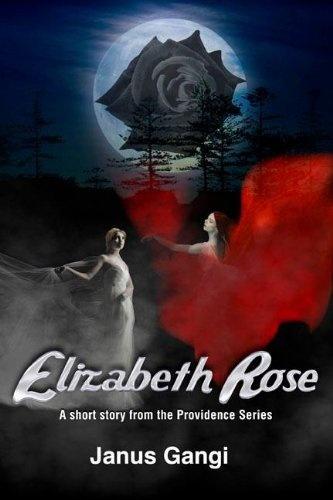 Elizabeth Rose (Providence Series) by Janus Gangi, http://www.amazon.com /dp/B007WREDO8/ref=cm_sw_r_pi_dp_-LE7pb01BXMYR
