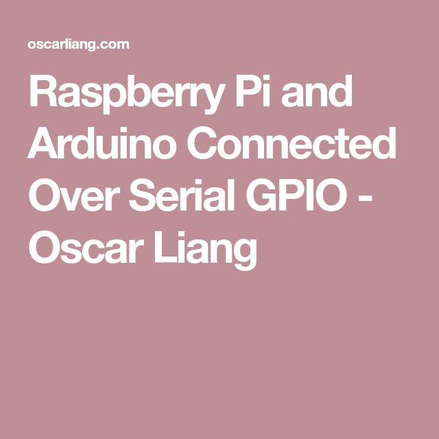 Raspberry Pi and Arduino Connected Over Serial GPIO - Oscar Liang