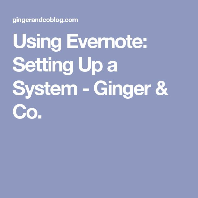 Using Evernote: Setting Up a System - Ginger & Co.