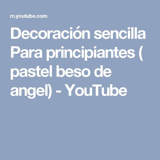 Decoración sencilla Para principiantes ( pastel beso de angel) - YouTube