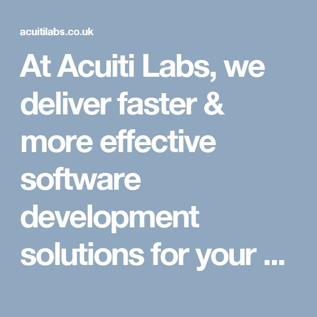 At Acuiti Labs, we deliver faster & more effective software development solutions for your business growth >> http://acuitilabs.co.uk/