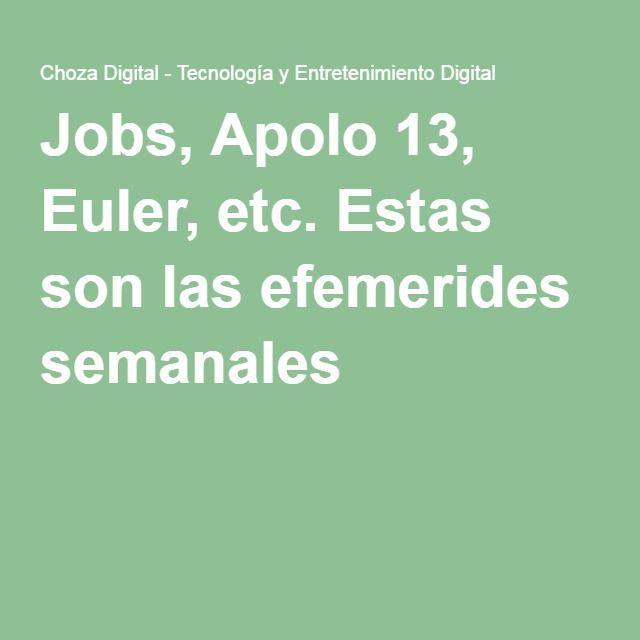 Jobs, Apolo 13, Euler, etc. Estas son las efemerides semanales