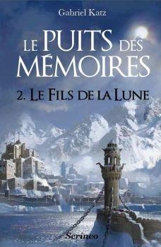 Le Fils de la Lune (Le Puits des Mémoires, tome 2) de Gabriel Katz (2012) 407 pages. Lu en janvier 2015 18/20