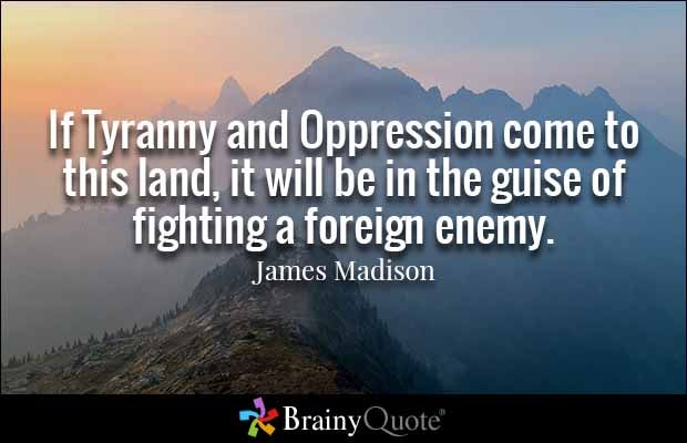 instrument of oppression essay James madison quotes a watchful eye must be kept on ourselves lest while we are building ideal monuments of renown and bliss here we neglect to have our names enrolled there is the danger of oppression in our james madison - the federalist papers (selected quotes) by a.