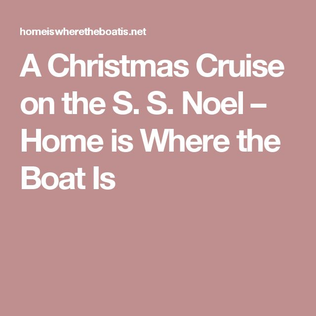 A Christmas Cruise on the S. S. Noel – Home is Where the Boat Is