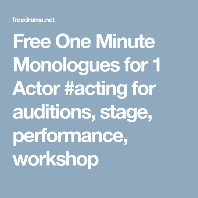 Free One Minute Monologues for 1 Actor #acting for auditions, stage, performance, workshop