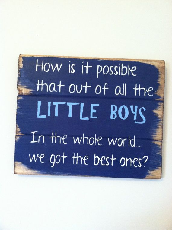 "How is it possible that out of all the LITTLE BOYS in the whole world we got the best ones 13""w x10 1/2""h hand-painted wood sign"
