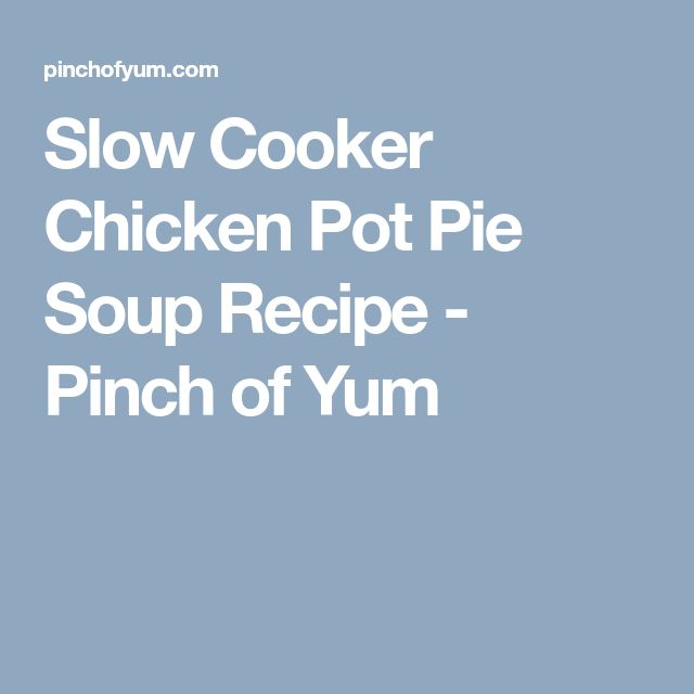 Slow Cooker Chicken Pot Pie Soup Recipe - Pinch of Yum