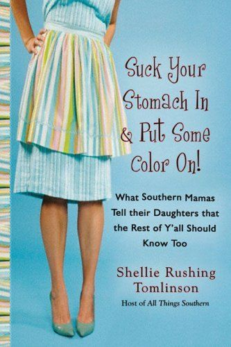 Suck Your Stomach In & Put Some Color On  by Shellie Rushing Tomlinson  - southern humor at its best!