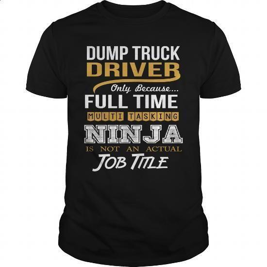 DUMP TRUCK DRIVER - NINJA WHITE - #shirts for men #womens sweatshirts. SIMILAR ITEMS => https://www.sunfrog.com/LifeStyle/DUMP-TRUCK-DRIVER--NINJA-WHITE-Black-Guys.html?60505