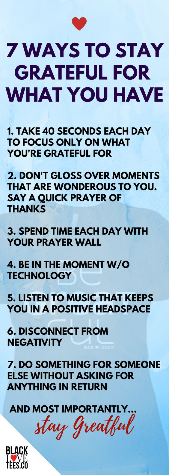 7 Ways to be gratefulf for what you have. Take 40 seconds a day to focus on what you're grateful for... Don't gloss over moments that are wonderous to you say a quick prayer of thanks