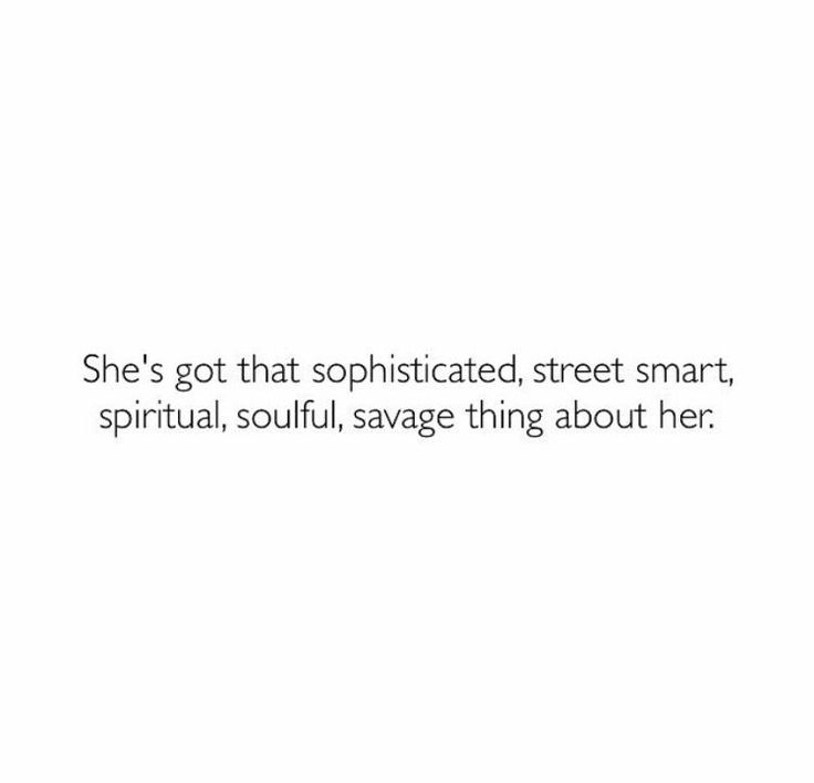 She's got that sophisticated, street smart, spiritual, soulful, savage thing about her.