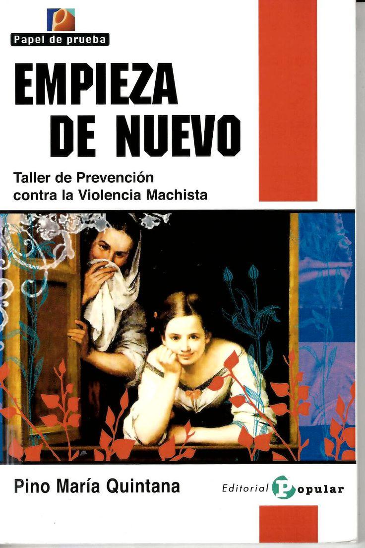Empieza de nuevo : taller de prevención contra la violencia machista / Pino María Quintana http://absysnetweb.bbtk.ull.es/cgi-bin/abnetopac01?TITN=450328