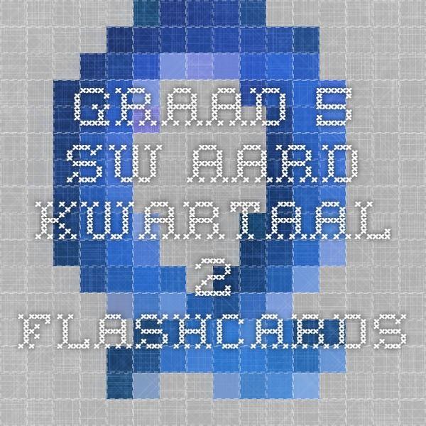 Graad 5 SW-Aard Kwartaal 2 Flashcards
