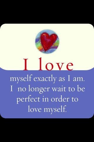 I love myself exactly as I am. I no longer wait to be perfect in order to love myself. - Louise L. Hay Affirmation Pinned by ZenSocialKarma
