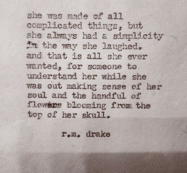 She was made of all complicated things, but she always had a ...