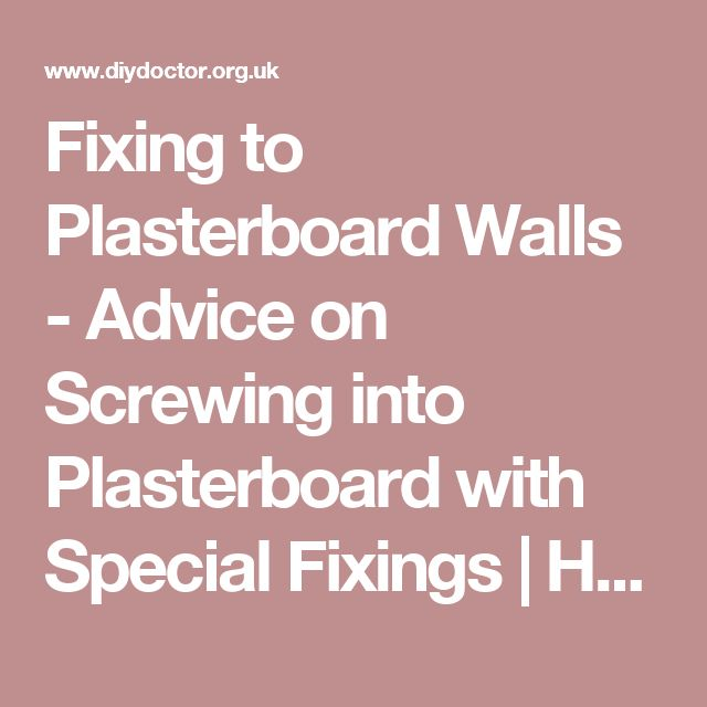 Fixing to Plasterboard Walls - Advice on Screwing into Plasterboard with Special Fixings | How to Use Plasterboard Fixings | DIY Doctor