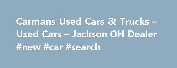 Carmans Used Cars & Trucks – Used Cars – Jackson OH Dealer #new #car #search http://autos.remmont.com/carmans-used-cars-trucks-used-cars-jackson-oh-dealer-new-car-search/  #used cars and trucks # Carmans Used Cars & Trucks – Jackson OH, 45640 Carmans Used Cars & Trucks's Used Cars, Used Pickup Trucks Lot in Jackson OH Carmans Used... Read more >The post Carmans Used Cars & Trucks – Used Cars – Jackson OH Dealer #new #car #search appeared first on Auto.