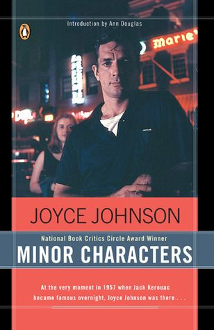 Minor Characters by Joyce Johnson - Memoir of the author who was a sometime girlfriend of Jack Kerouac during the reign of the Beats.  I like this book much better than anything by the people who surrounded Johnson during the time.