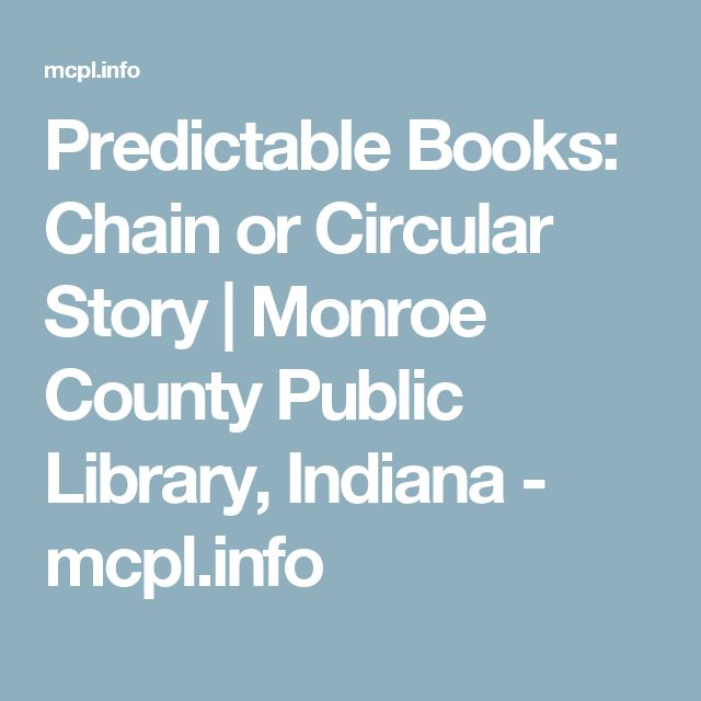 Predictable Books: Chain or Circular Story | Monroe County Public Library, Indiana - mcpl.info