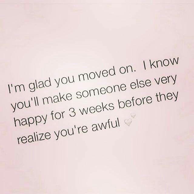 I'm glad you've moved on                                                                                                                                                                                 More