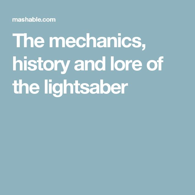 The mechanics, history and lore of the lightsaber