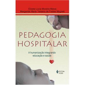 Livro - Pedagogia Hospitalar: a Humanização Integrando Educação e Saúde - Elizete Lúcia Moreira Matos | Extra.com.br