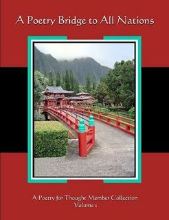 A Poetry Bridge to All Nations  http://www.lulu.com/shop/poetry-for-thought/a-poetry-bridge-to-all-nations/paperback/product-6290738.html# $15.99