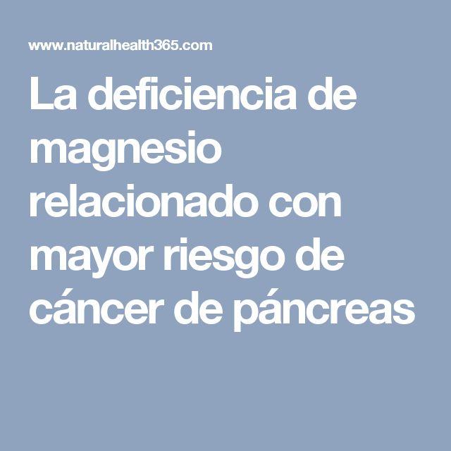 La deficiencia de magnesio relacionado con mayor riesgo de cáncer de páncreas