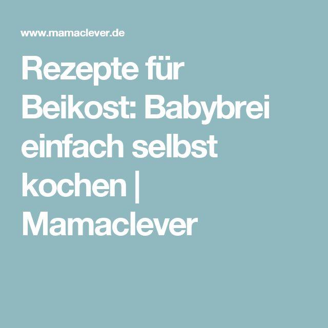 Rezepte für Beikost: Babybrei einfach selbst kochen   Mamaclever
