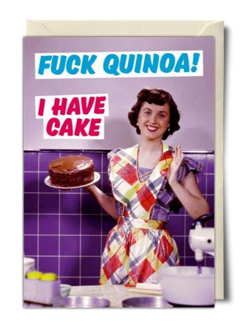 Fuck Quinoa! I have cake - Rude Birthday Card from Dean Morris