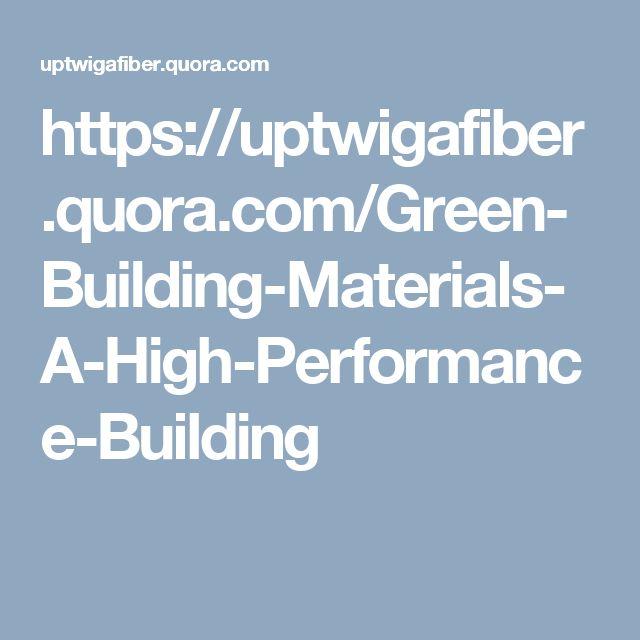 https://uptwigafiber.quora.com/Green-Building-Materials-A-High-Performance-Building