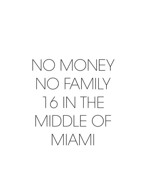 No money no family, sixteen in the middle of Miami. Work- iggy azalea