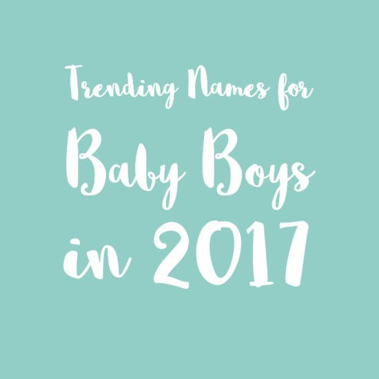 Predicting the Most Popular Boy Baby Names for 2017 - Livingly