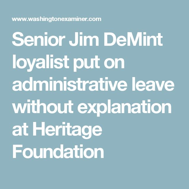 Senior Jim DeMint loyalist put on administrative leave without explanation at Heritage Foundation