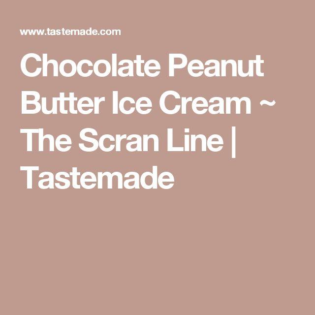 Chocolate Peanut Butter Ice Cream ~ The Scran Line   Tastemade