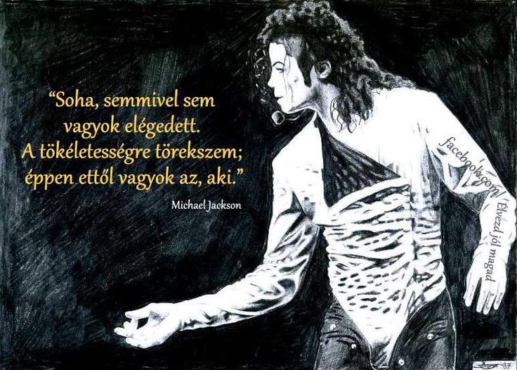 """""""Soha, semmivel sem vagyok elégedett. A tökéletességre törekszem; éppen ettől vagyok az, aki."""" (Michael Jackson) - A kép forrása: Élvezd jól magad # Facebook"""