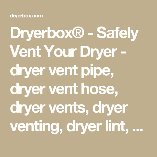Dryerbox® - Safely Vent Your Dryer - dryer vent pipe, dryer vent hose, dryer vents, dryer venting, dryer lint, dryer vent kit, dryer vent box