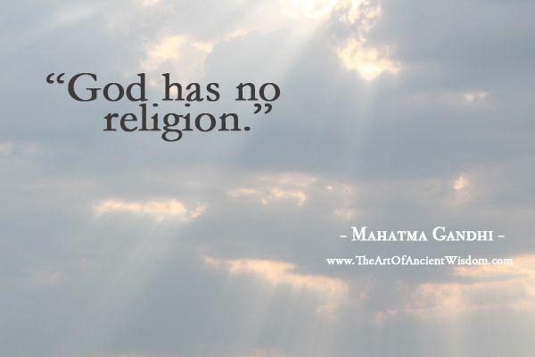 God has no religion.  – Mahatma Gandhi