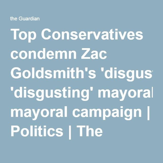 Top Conservatives condemn Zac Goldsmith's 'disgusting' mayoral campaign | Politics | The Guardian