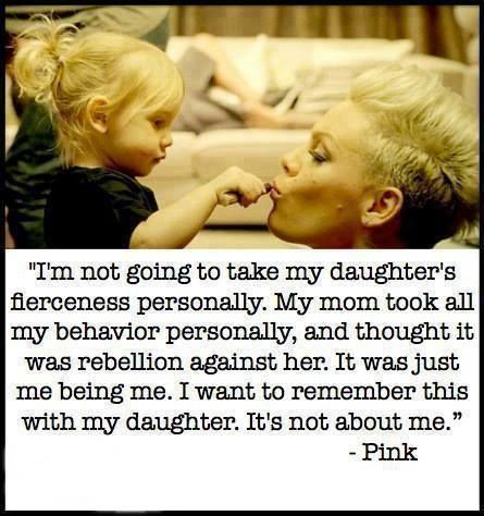 Don't take your child's behavior personally. Quote by P!NK