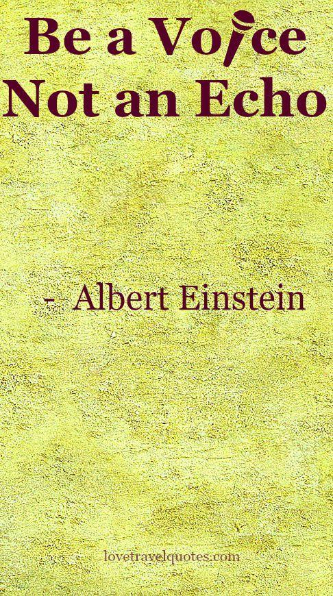 be a voice not an echo - Albert Einstein #inspirationalquote @lovetravelquote