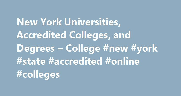 New York Universities, Accredited Colleges, and Degrees – College #new #york #state #accredited #online #colleges http://germany.remmont.com/new-york-universities-accredited-colleges-and-degrees-college-new-york-state-accredited-online-colleges/  # New York Universities, Accredited Colleges, and Degrees Request More Information New York's higher education system consists of a long list of nationally recognized, highly regarded colleges, universities, and vocational institutions. The State…