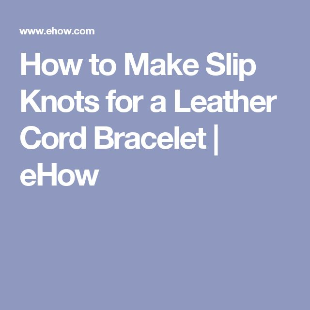 How to Make Slip Knots for a Leather Cord Bracelet | eHow