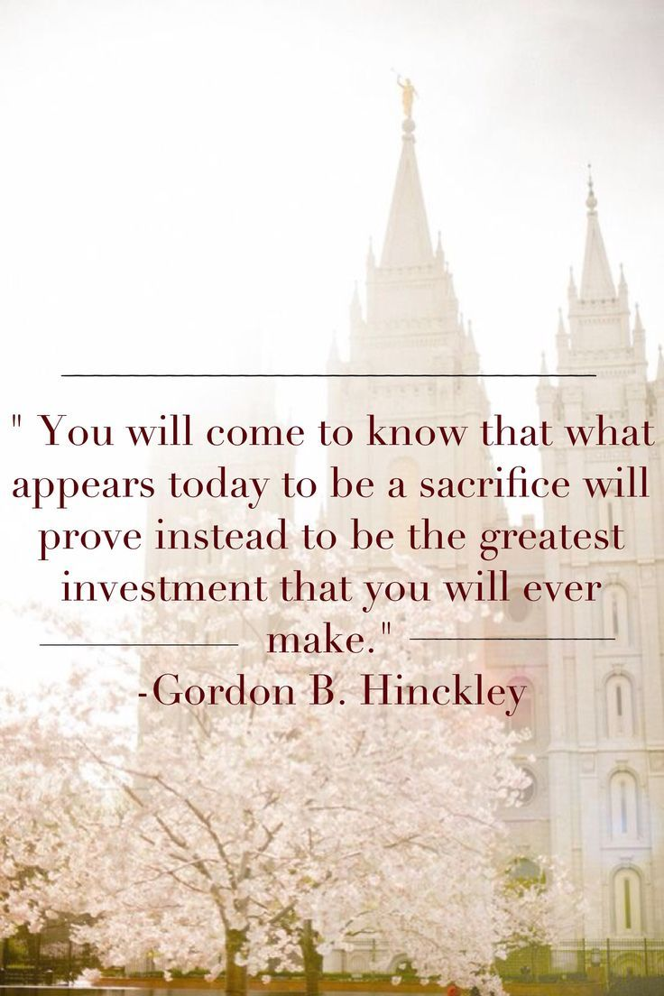 Sacrifice becomes investment. Gordon B. Hinckley #ldsconf. quotes. wisdom. advice. life lessons.