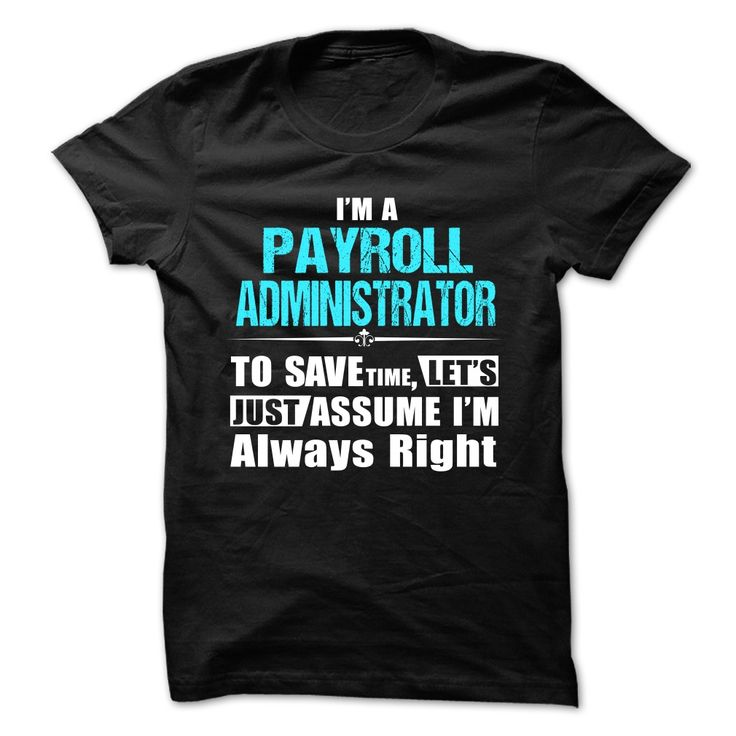 Love being ---- PAYROLL-ADMINISTRATORThis Shirt Is A Must HavePAYROLL-ADMINISTRATOR