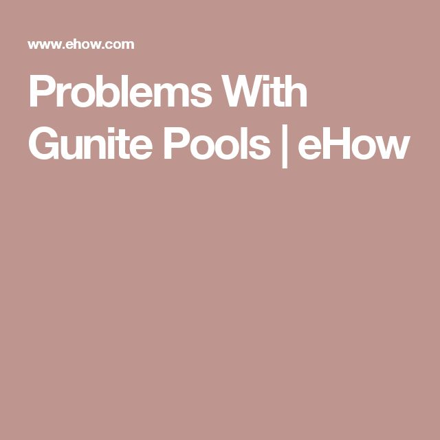 Problems With Gunite Pools | eHow