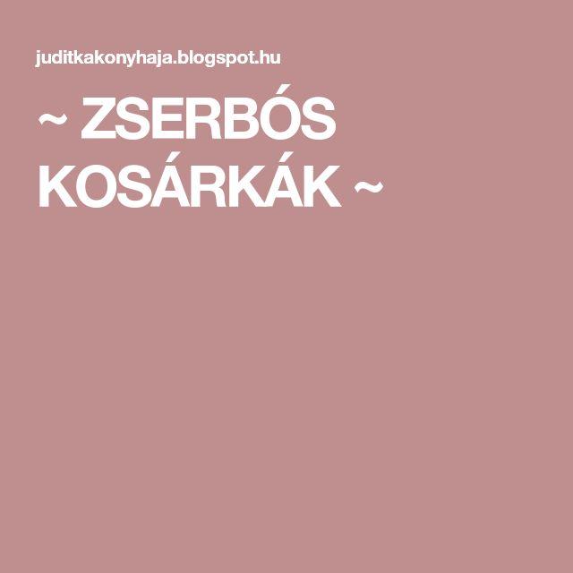 ~ ZSERBÓS KOSÁRKÁK ~