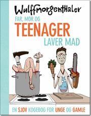 Far, mor og teenager laver mad af Anders Morgenthaler, Mikael Wulff, ISBN 9788740007589