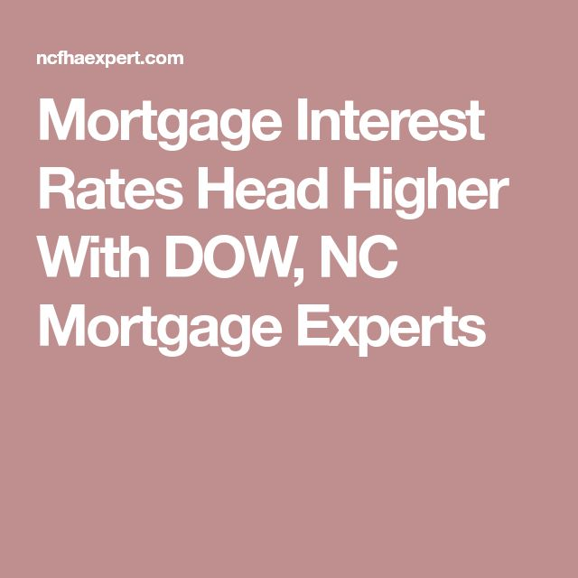 Mortgage Interest Rates Head Higher With DOW, NC Mortgage Experts